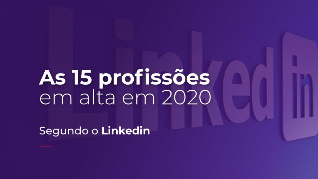 As 15 profissões em alta em 2020 segundo o Linkedin